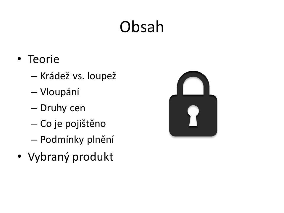 Obsah Teorie – Krádež vs. loupež – Vloupání – Druhy cen – Co je pojištěno – Podmínky plnění Vybraný produkt