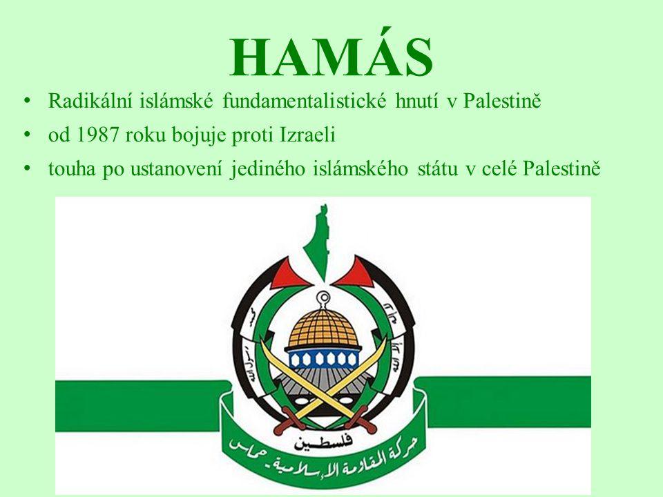 HAMÁS Radikální islámské fundamentalistické hnutí v Palestině od 1987 roku bojuje proti Izraeli touha po ustanovení jediného islámského státu v celé P