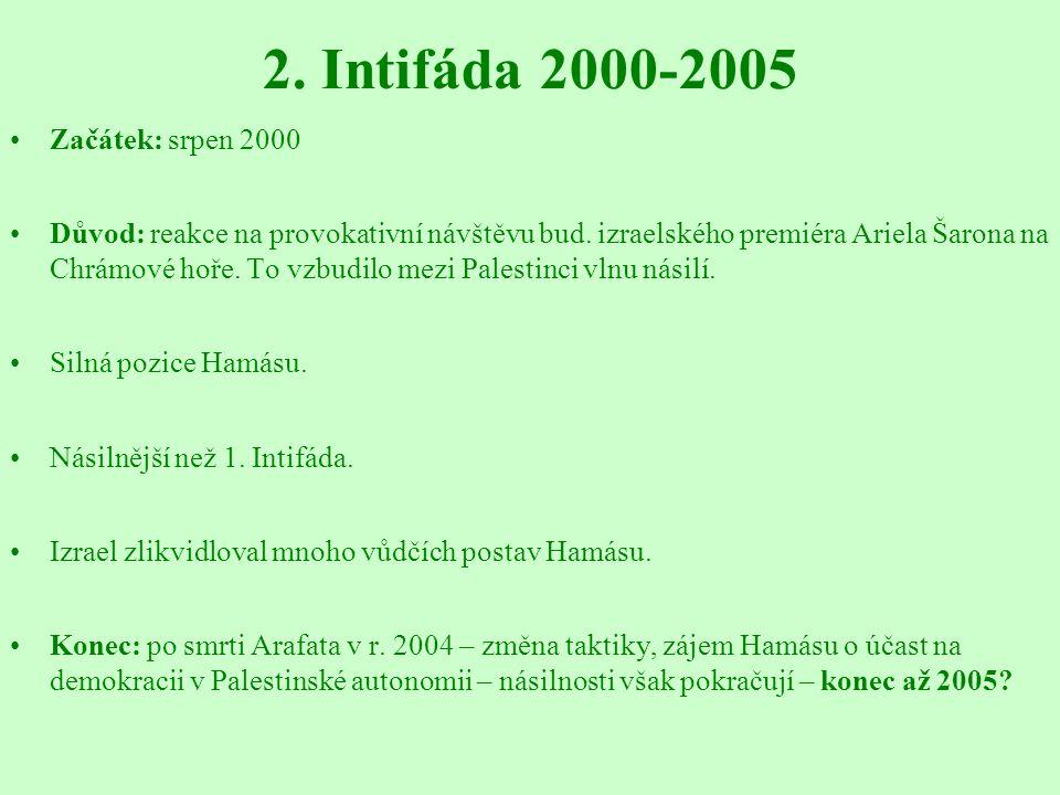 2. Intifáda 2000-2005 Začátek: srpen 2000 Důvod: reakce na provokativní návštěvu bud. izraelského premiéra Ariela Šarona na Chrámové hoře. To vzbudilo