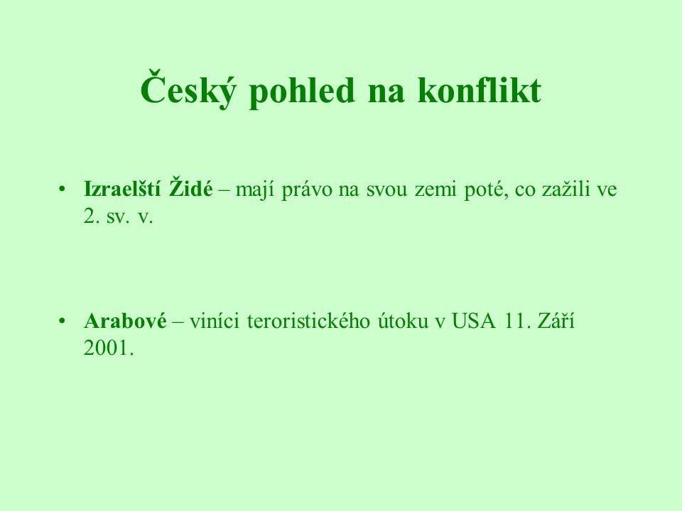 Český pohled na konflikt Izraelští Židé – mají právo na svou zemi poté, co zažili ve 2. sv. v. Arabové – viníci teroristického útoku v USA 11. Září 20