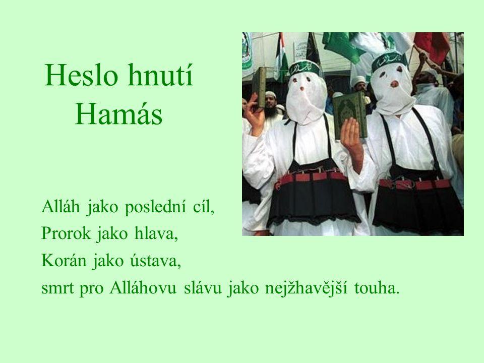 Heslo hnutí Hamás Alláh jako poslední cíl, Prorok jako hlava, Korán jako ústava, smrt pro Alláhovu slávu jako nejžhavější touha.