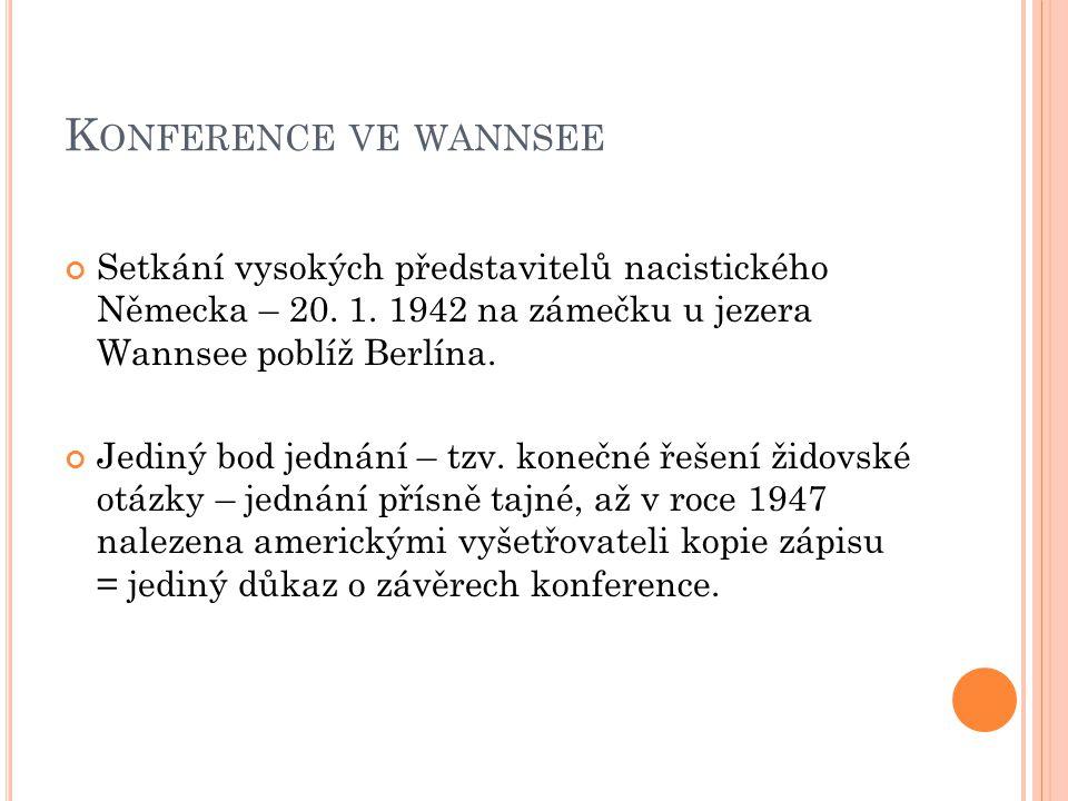 K ONFERENCE VE WANNSEE Setkání vysokých představitelů nacistického Německa – 20. 1. 1942 na zámečku u jezera Wannsee poblíž Berlína. Jediný bod jednán
