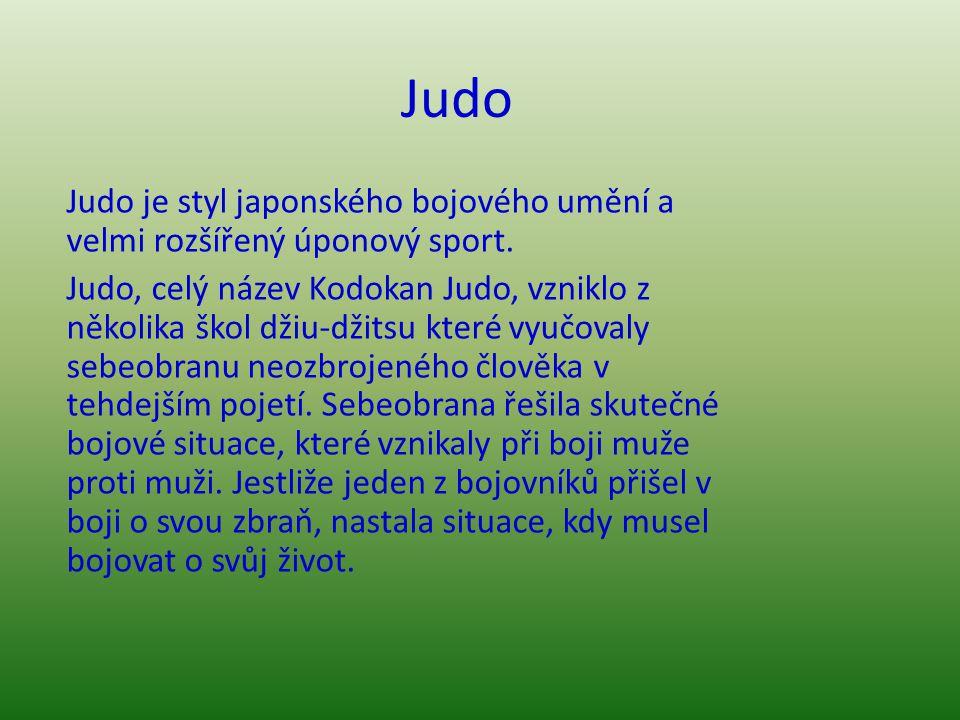 Judo Judo je styl japonského bojového umění a velmi rozšířený úponový sport. Judo, celý název Kodokan Judo, vzniklo z několika škol džiu-džitsu které