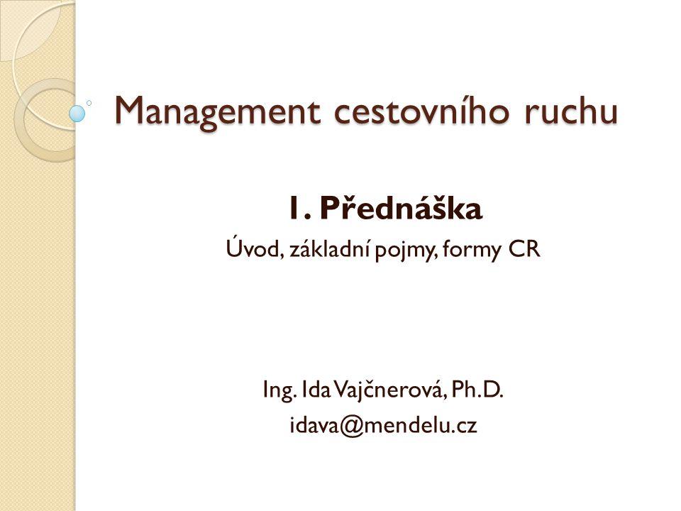 Management cestovního ruchu 1.Přednáška Úvod, základní pojmy, formy CR Ing.