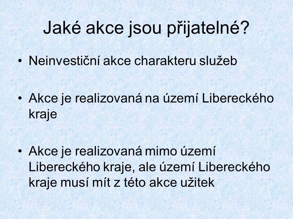 Jaké akce jsou přijatelné? Neinvestiční akce charakteru služeb Akce je realizovaná na území Libereckého kraje Akce je realizovaná mimo území Liberecké