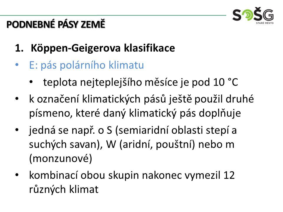 PODNEBNÉ PÁSY ZEMĚ 1.Köppen-Geigerova klasifikace E: pás polárního klimatu teplota nejteplejšího měsíce je pod 10 °C k označení klimatických pásů ještě použil druhé písmeno, které daný klimatický pás doplňuje jedná se např.