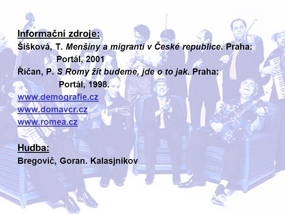 Informační zdroje: Šišková, T. Menšiny a migranti v České republice. Praha: Portál, 2001 Říčan, P. S Romy žít budeme, jde o to jak. Praha: Portál, 199