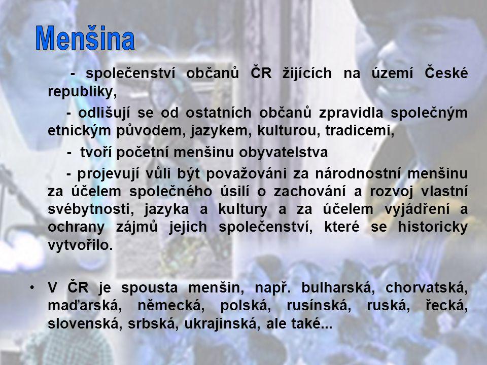 - společenství občanů ČR žijících na území České republiky, - odlišují se od ostatních občanů zpravidla společným etnickým původem, jazykem, kulturou,