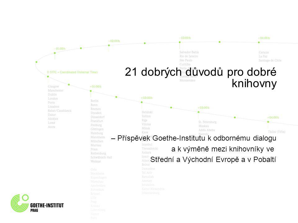 21 dobrých důvodů pro dobré knihovny – Příspěvek Goethe-Institutu k odbornému dialogu a k výměně mezi knihovníky ve Střední a Východní Evropě a v Pobaltí GO