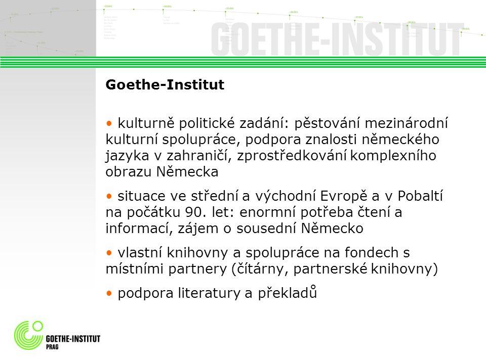 Goethe-Institut kulturně politické zadání: pěstování mezinárodní kulturní spolupráce, podpora znalosti německého jazyka v zahraničí, zprostředkování komplexního obrazu Německa situace ve střední a východní Evropě a v Pobaltí na počátku 90.