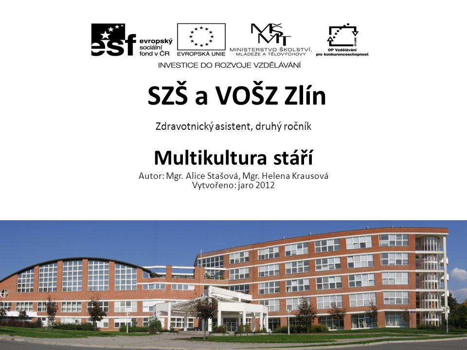 SZŠ a VOŠZ Zlín Zdravotnický asistent, druhý ročník Multikultura stáří Autor: Mgr.