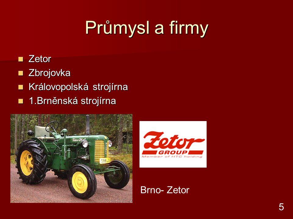 Průmysl a firmy Zetor Zetor Zbrojovka Zbrojovka Královopolská strojírna Královopolská strojírna 1.Brněnská strojírna 1.Brněnská strojírna Brno- Zetor