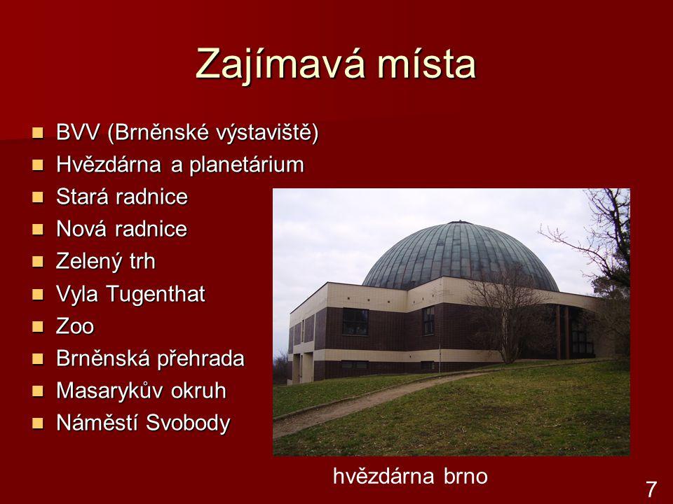 Zajímavá místa BVV (Brněnské výstaviště) BVV (Brněnské výstaviště) Hvězdárna a planetárium Hvězdárna a planetárium Stará radnice Stará radnice Nová ra