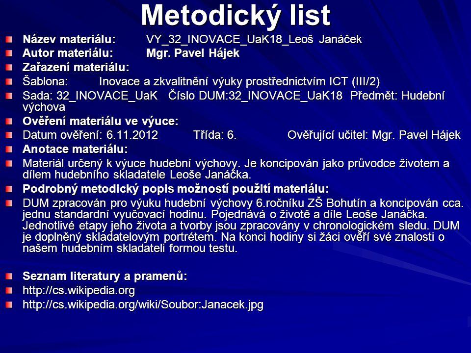 Metodický list Název materiálu:VY_32_INOVACE_UaK18_Leoš Janáček Autor materiálu:Mgr. Pavel Hájek Zařazení materiálu: Šablona:Inovace a zkvalitnění výu