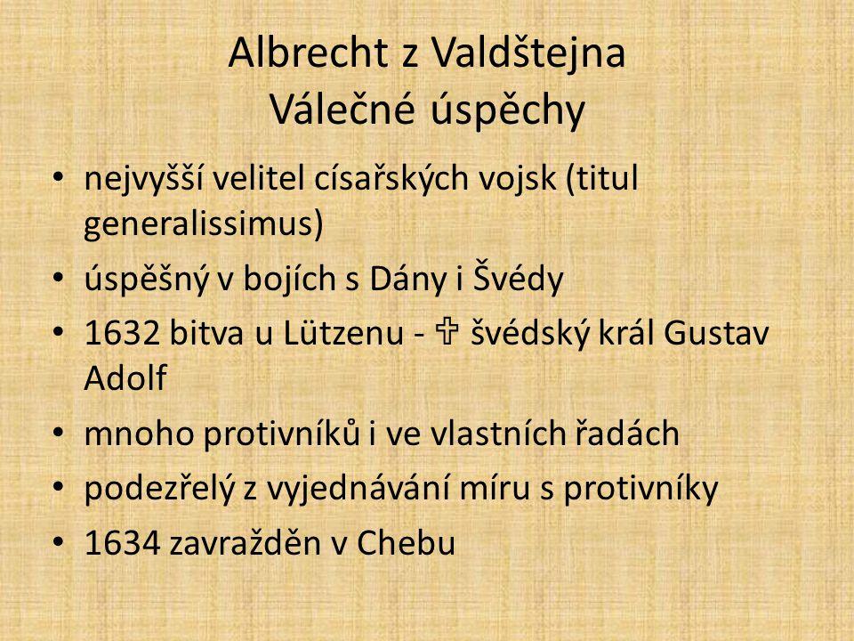Albrecht z Valdštejna Válečné úspěchy nejvyšší velitel císařských vojsk (titul generalissimus) úspěšný v bojích s Dány i Švédy 1632 bitva u Lützenu -