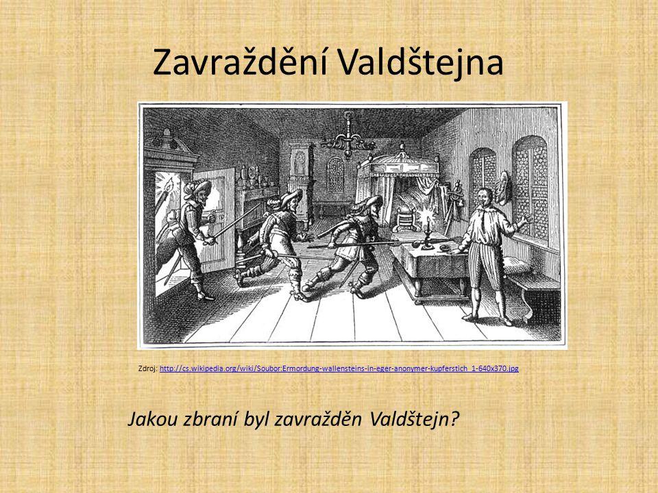 Zavraždění Valdštejna Zdroj: http://cs.wikipedia.org/wiki/Soubor:Ermordung-wallensteins-in-eger-anonymer-kupferstich_1-640x370.jpghttp://cs.wikipedia.