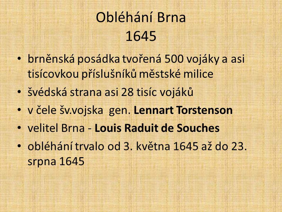 Obléhání Brna 1645 brněnská posádka tvořená 500 vojáky a asi tisícovkou příslušníků městské milice švédská strana asi 28 tisíc vojáků v čele šv.vojska