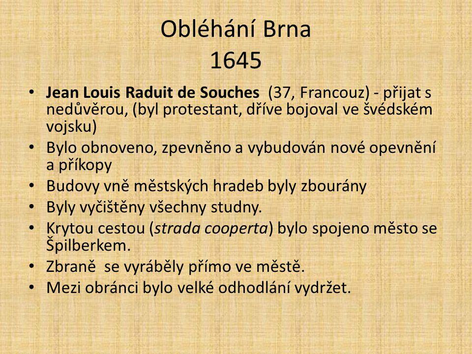 Obléhání Brna 1645 Jean Louis Raduit de Souches (37, Francouz) - přijat s nedůvěrou, (byl protestant, dříve bojoval ve švédském vojsku) Bylo obnoveno,