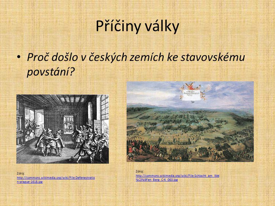 Příčiny války Proč došlo v českých zemích ke stavovskému povstání? Zdroj: http://commons.wikimedia.org/wiki/File:Defenestratio n-prague-1618.jpg http: