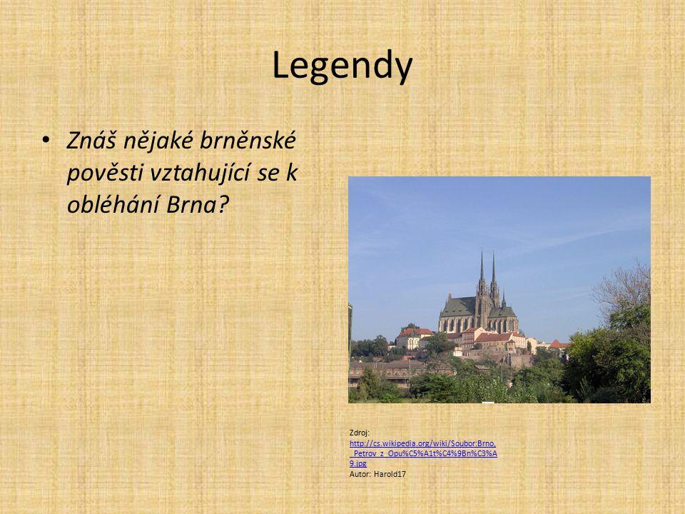 Legendy Znáš nějaké brněnské pověsti vztahující se k obléhání Brna? Zdroj: http://cs.wikipedia.org/wiki/Soubor:Brno, _Petrov_z_Opu%C5%A1t%C4%9Bn%C3%A