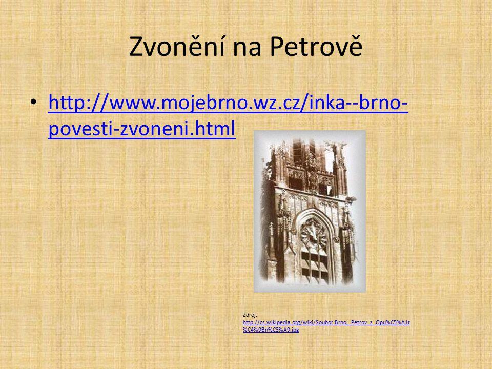 Zvonění na Petrově http://www.mojebrno.wz.cz/inka--brno- povesti-zvoneni.html http://www.mojebrno.wz.cz/inka--brno- povesti-zvoneni.html Zdroj: http:/