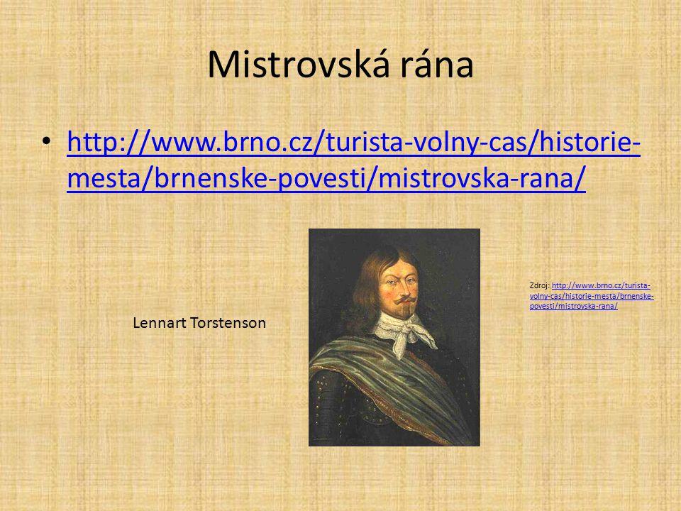 Mistrovská rána http://www.brno.cz/turista-volny-cas/historie- mesta/brnenske-povesti/mistrovska-rana/ http://www.brno.cz/turista-volny-cas/historie-