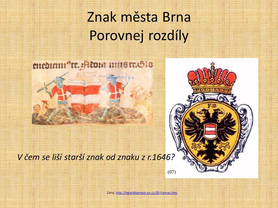Znak města Brna Porovnej rozdíly V čem se liší starší znak od znaku z r.1646? Zdroj: http://heraldikamest.wz.cz/00-frames.htmhttp://heraldikamest.wz.c