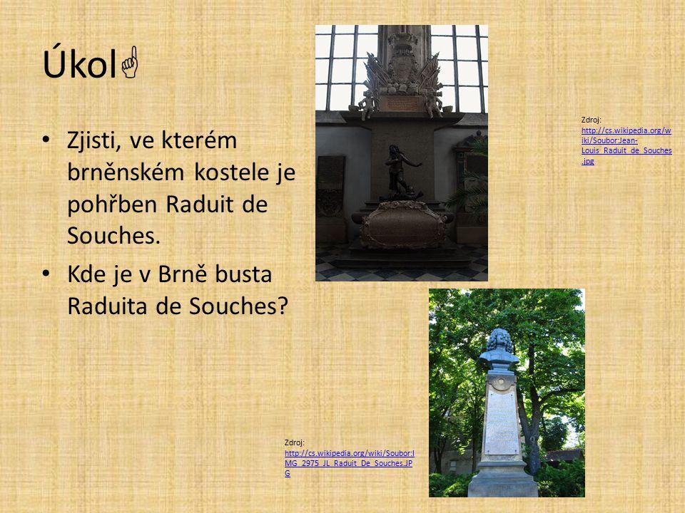 Úkol  Zjisti, ve kterém brněnském kostele je pohřben Raduit de Souches. Kde je v Brně busta Raduita de Souches? Zdroj: http://cs.wikipedia.org/w iki/