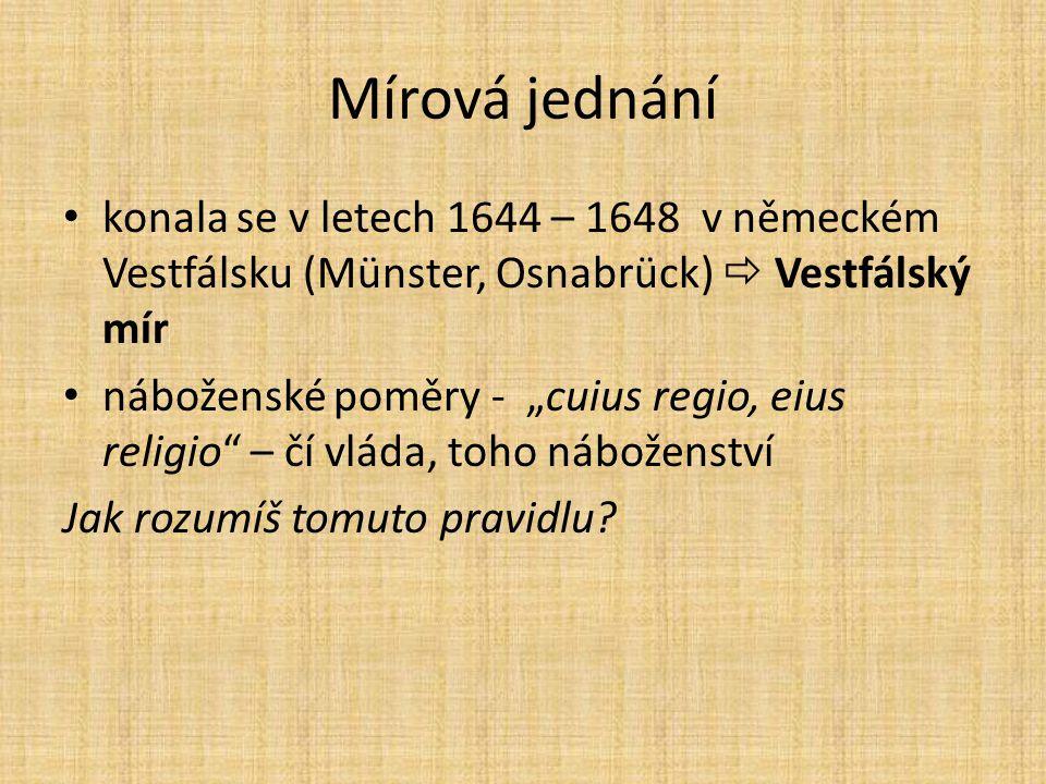 """Mírová jednání konala se v letech 1644 – 1648 v německém Vestfálsku (Münster, Osnabrück)  Vestfálský mír náboženské poměry - """"cuius regio, eius relig"""