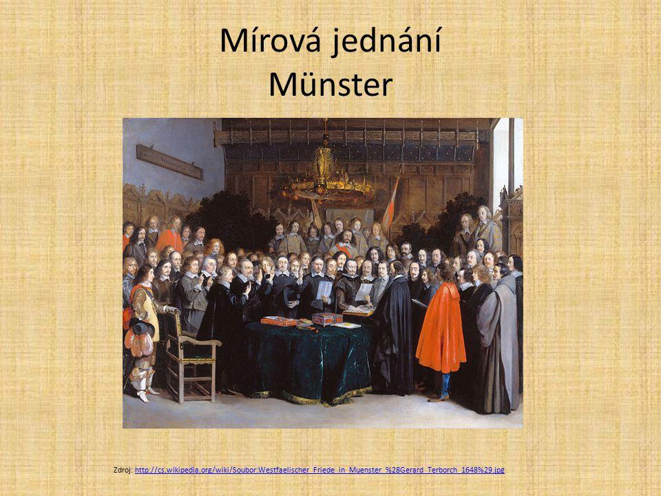 Mírová jednání Münster Zdroj: http://cs.wikipedia.org/wiki/Soubor:Westfaelischer_Friede_in_Muenster_%28Gerard_Terborch_1648%29.jpghttp://cs.wikipedia.