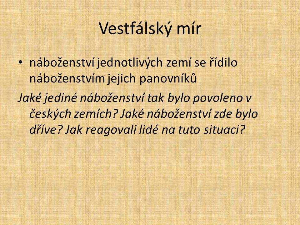 Vestfálský mír náboženství jednotlivých zemí se řídilo náboženstvím jejich panovníků Jaké jediné náboženství tak bylo povoleno v českých zemích? Jaké