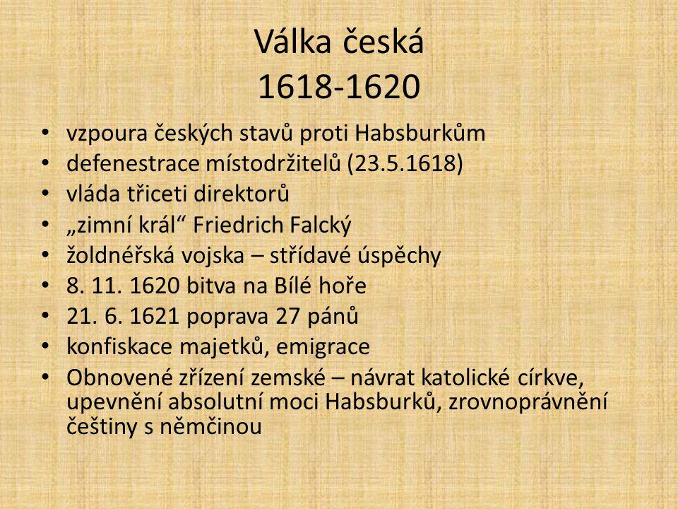 """Válka česká 1618-1620 vzpoura českých stavů proti Habsburkům defenestrace místodržitelů (23.5.1618) vláda třiceti direktorů """"zimní král"""" Friedrich Fal"""