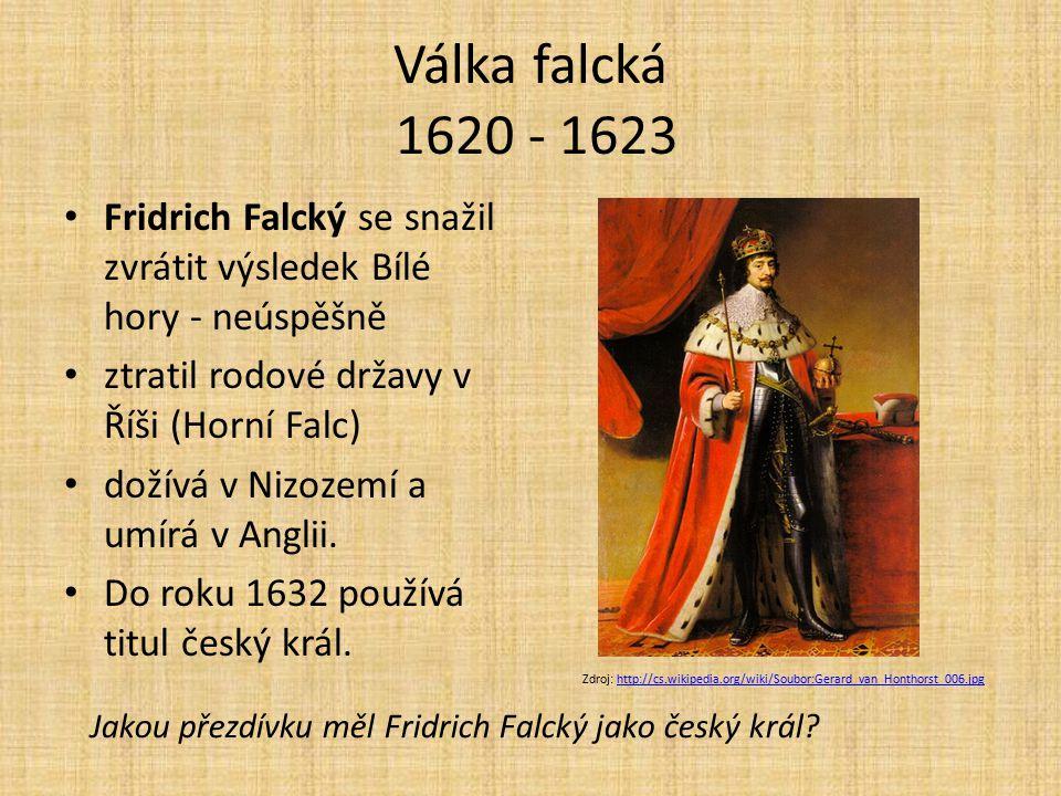Válka falcká 1620 - 1623 Fridrich Falcký se snažil zvrátit výsledek Bílé hory - neúspěšně ztratil rodové državy v Říši (Horní Falc) dožívá v Nizozemí