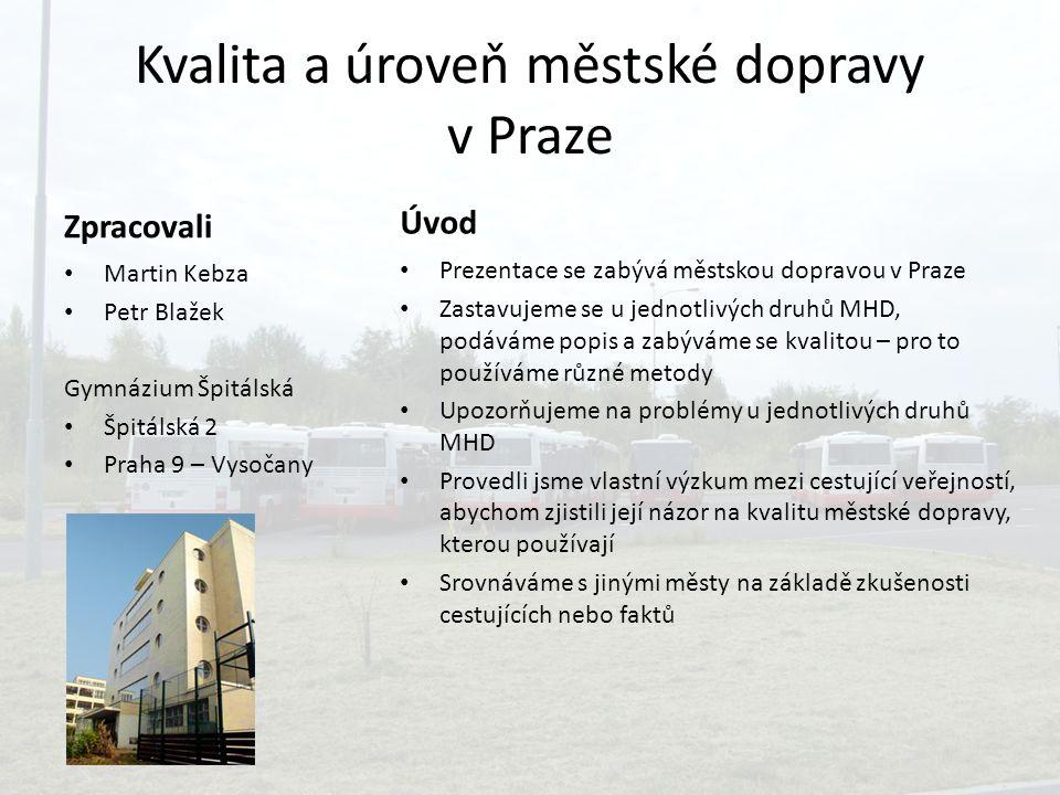 Kvalita a úroveň městské dopravy v Praze Zpracovali Martin Kebza Petr Blažek Gymnázium Špitálská Špitálská 2 Praha 9 – Vysočany Úvod Prezentace se zab