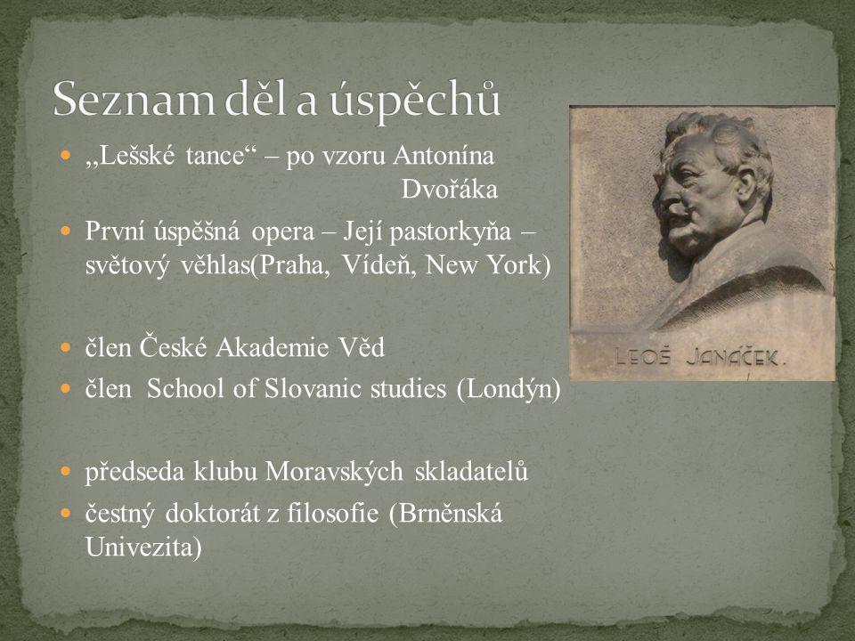 : 1)Orchetrální dílo-,,Sinfonietta 2)Symfonická báseň-,,Taras Bulba 3)Opery –,,Jenůfa (Její pastorkyňa), Šárka, Liška Bystrouška,Káťa Kabanová, Věc Makropulos(Čapek)