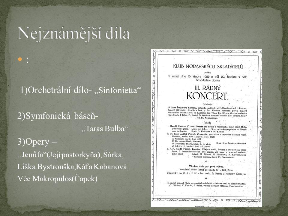 """: 1)Orchetrální dílo-,,Sinfonietta"""" 2)Symfonická báseň-,,Taras Bulba"""" 3)Opery –,,Jenůfa""""(Její pastorkyňa), Šárka, Liška Bystrouška,Káťa Kabanová, Věc"""