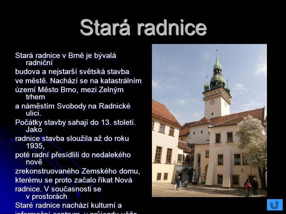 Stará radnice Stará radnice v Brně je bývalá radniční budova a nejstarší světská stavba ve městě. Nachází se na katastrálním území Město Brno, mezi Ze