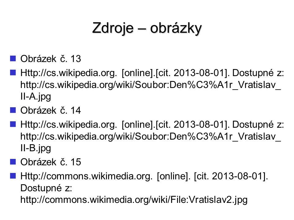 Zdroje – obrázky Obrázek č. 13 Http://cs.wikipedia.org. [online].[cit. 2013-08-01]. Dostupné z: http://cs.wikipedia.org/wiki/Soubor:Den%C3%A1r_Vratisl