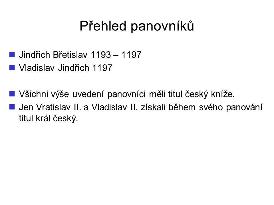 Přehled panovníků Jindřich Břetislav 1193 – 1197 Vladislav Jindřich 1197 Všichni výše uvedení panovníci měli titul český kníže. Jen Vratislav II. a Vl