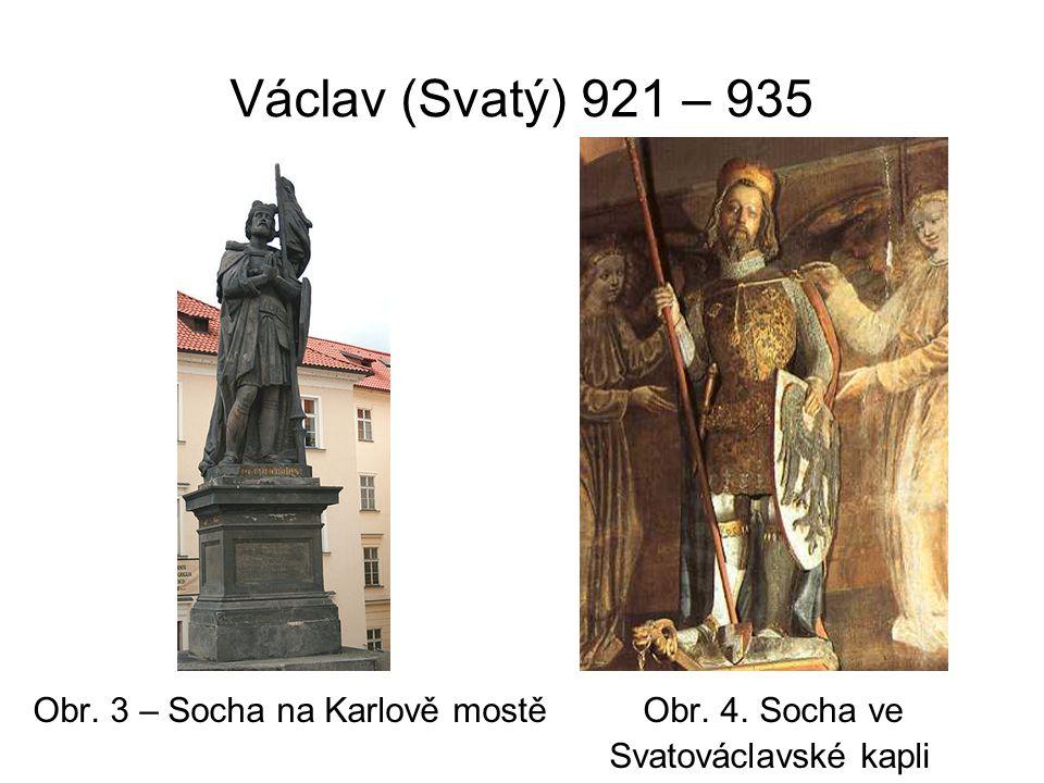 Václav (Svatý) 921 – 935 Obr. 3 – Socha na Karlově mostě Obr. 4. Socha ve Svatováclavské kapli