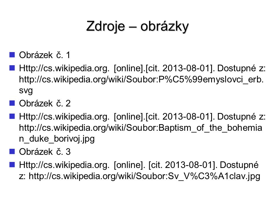 Zdroje – obrázky Obrázek č. 1 Http://cs.wikipedia.org. [online].[cit. 2013-08-01]. Dostupné z: http://cs.wikipedia.org/wiki/Soubor:P%C5%99emyslovci_er