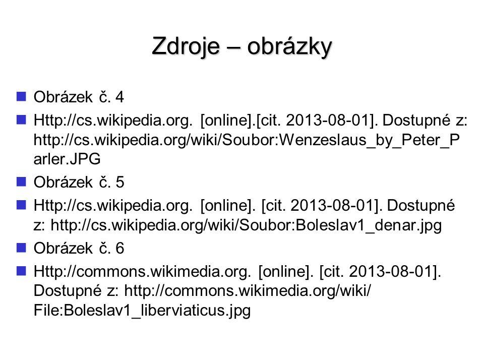 Zdroje – obrázky Obrázek č. 4 Http://cs.wikipedia.org. [online].[cit. 2013-08-01]. Dostupné z: http://cs.wikipedia.org/wiki/Soubor:Wenzeslaus_by_Peter