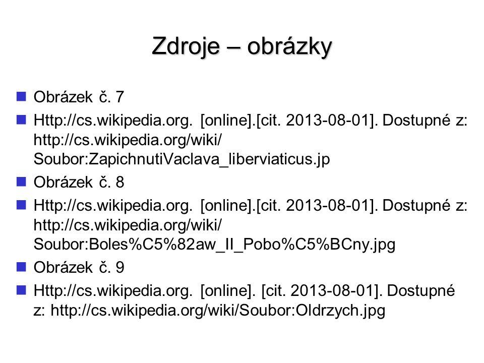 Zdroje – obrázky Obrázek č. 7 Http://cs.wikipedia.org. [online].[cit. 2013-08-01]. Dostupné z: http://cs.wikipedia.org/wiki/ Soubor:ZapichnutiVaclava_