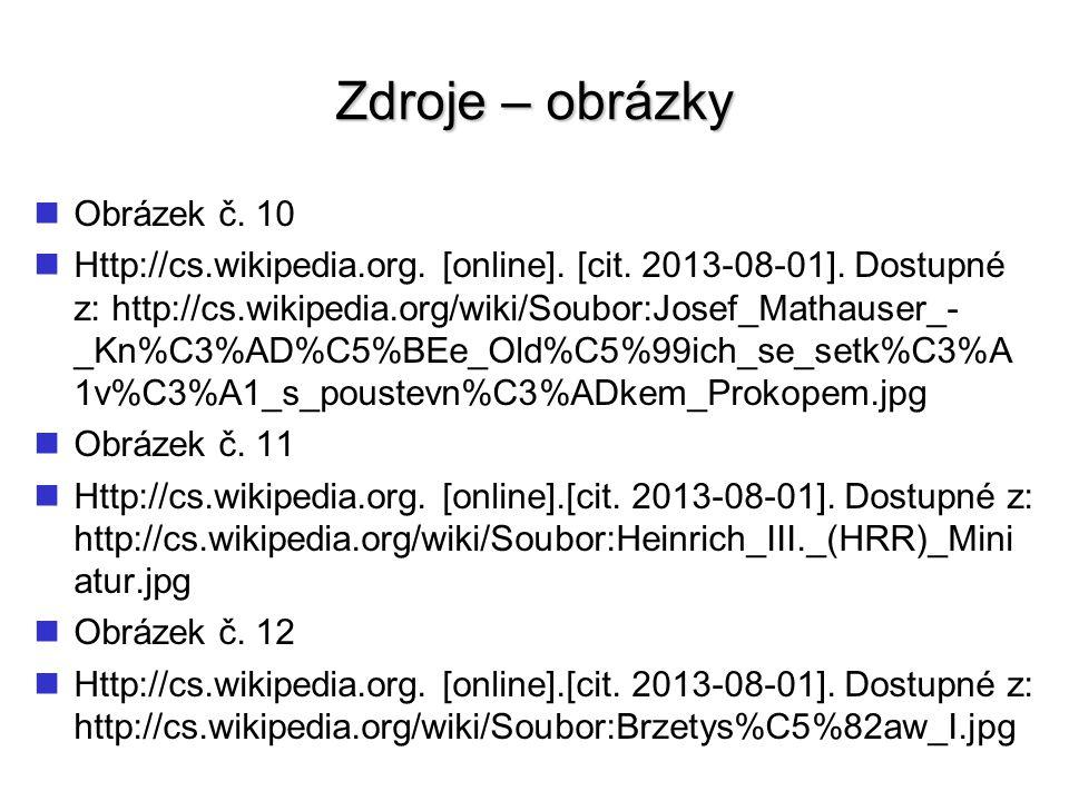 Zdroje – obrázky Obrázek č. 10 Http://cs.wikipedia.org. [online]. [cit. 2013-08-01]. Dostupné z: http://cs.wikipedia.org/wiki/Soubor:Josef_Mathauser_-