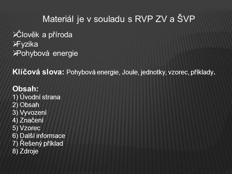 Materiál je v souladu s RVP ZV a ŠVP  Člověk a příroda  Fyzika  Pohybová energie Klíčová slova: Pohybová energie, Joule, jednotky, vzorec, příklady