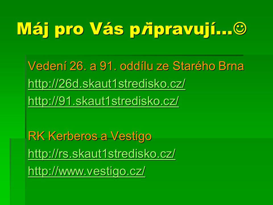 Máj pro Vás připravují... Máj pro Vás připravují... Vedení 26. a 91. oddílu ze Starého Brna http://26d.skaut1stredisko.cz/ http://91.skaut1stredisko.c
