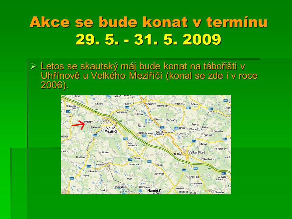 Akce se bude konat v termínu 29. 5. - 31. 5. 2009  Letos se skautský máj bude konat na tábořišti v Uhřínově u Velkého Meziříčí (konal se zde i v roce
