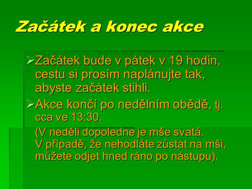Začátek a konec akce  Začátek bude v pátek v 19 hodin, cestu si prosím naplánujte tak, abyste začátek stihli.