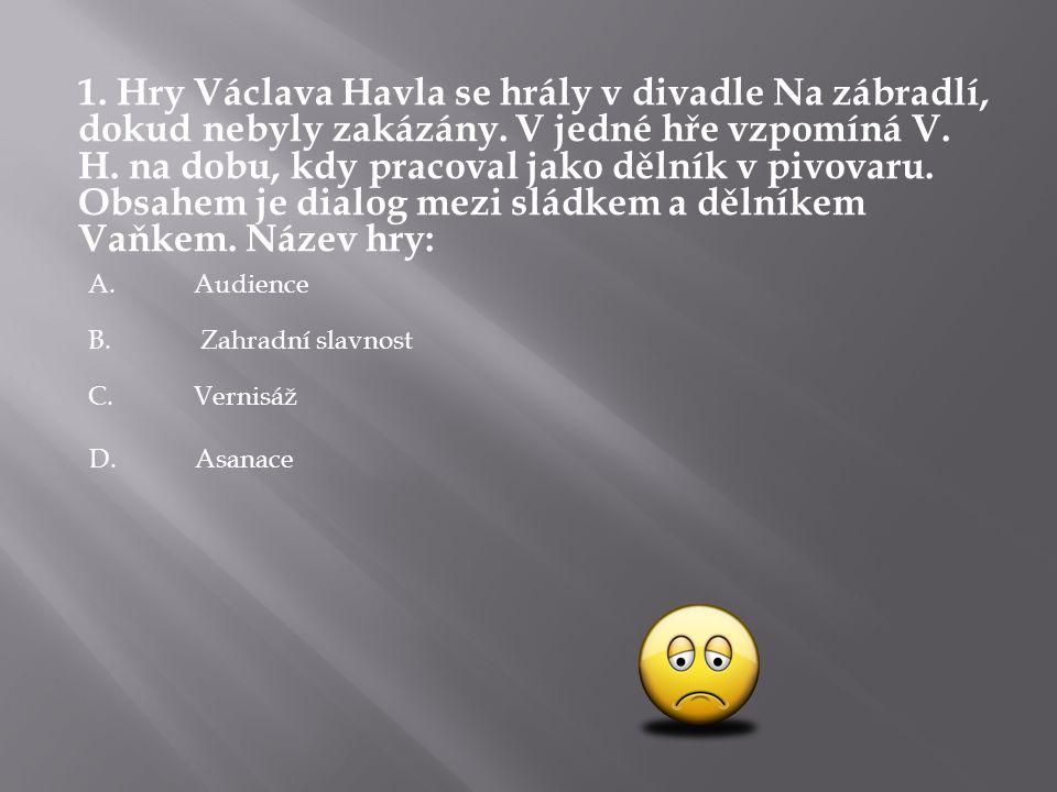 1. Hry Václava Havla se hrály v divadle Na zábradlí, dokud nebyly zakázány. V jedné hře vzpomíná V. H. na dobu, kdy pracoval jako dělník v pivovaru. O