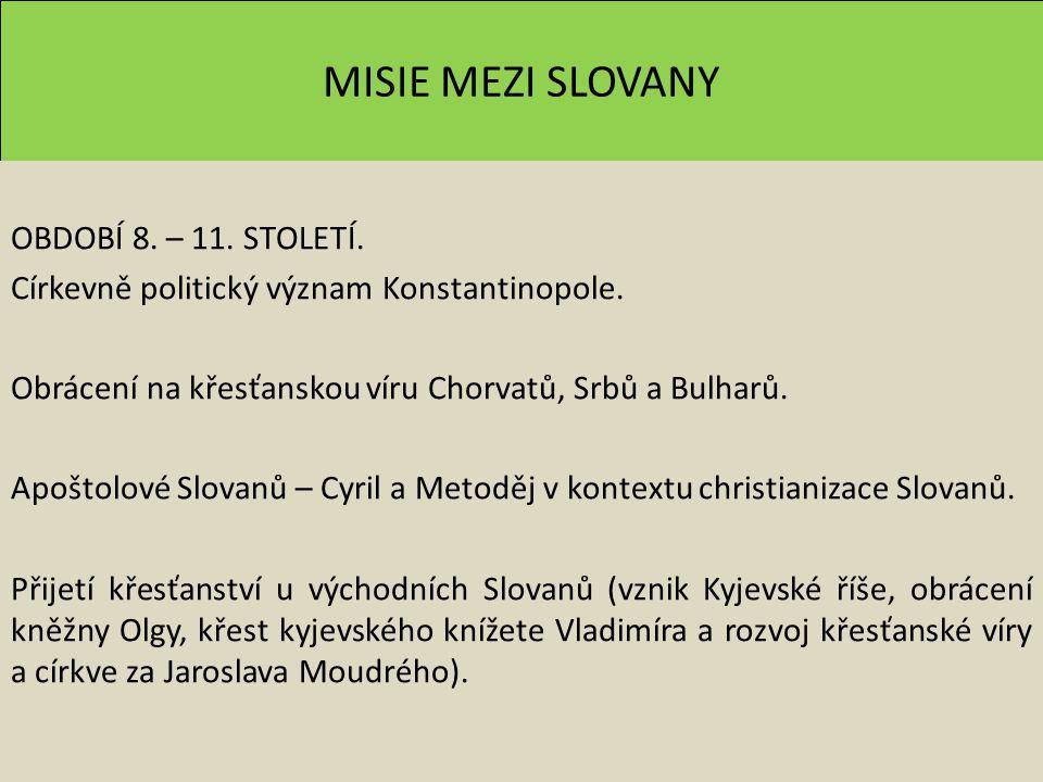 MISIE MEZI SLOVANY OBDOBÍ 8. – 11. STOLETÍ. Církevně politický význam Konstantinopole. Obrácení na křesťanskou víru Chorvatů, Srbů a Bulharů. Apoštolo